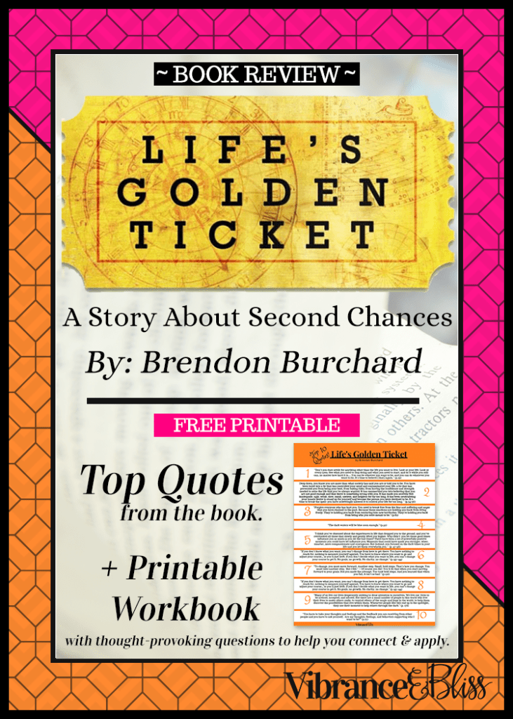 """Book Review for """"Life's Golden Ticket"""" by Brendon Burchard. Fabulous story about forgiveness, self-empowerment and reinvention. Post includes a free printable and an offer for a downloadable workbook to guide your reading."""